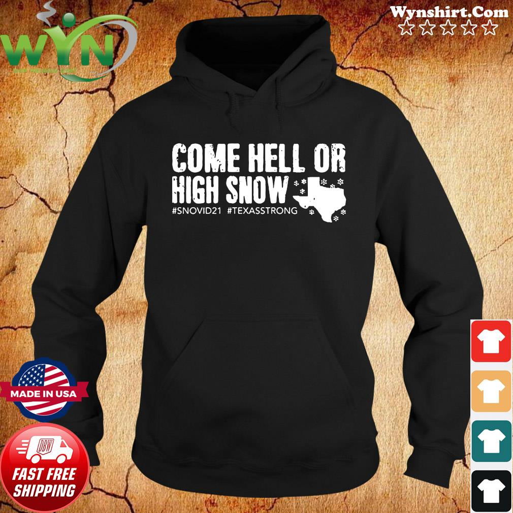 Come Hell Or High Snow #snovid21 #texasstrong Shirt Hoodie