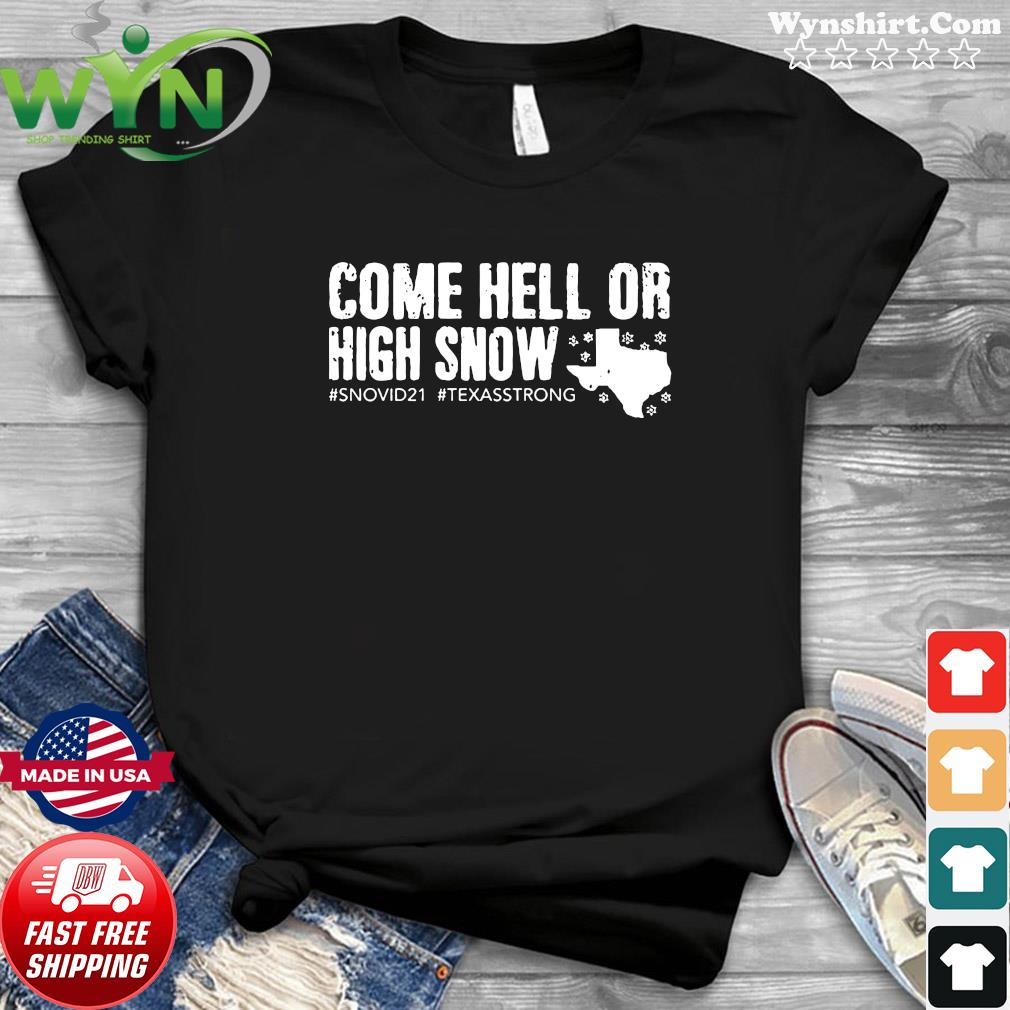 Come Hell Or High Snow #snovid21 #texasstrong Shirt