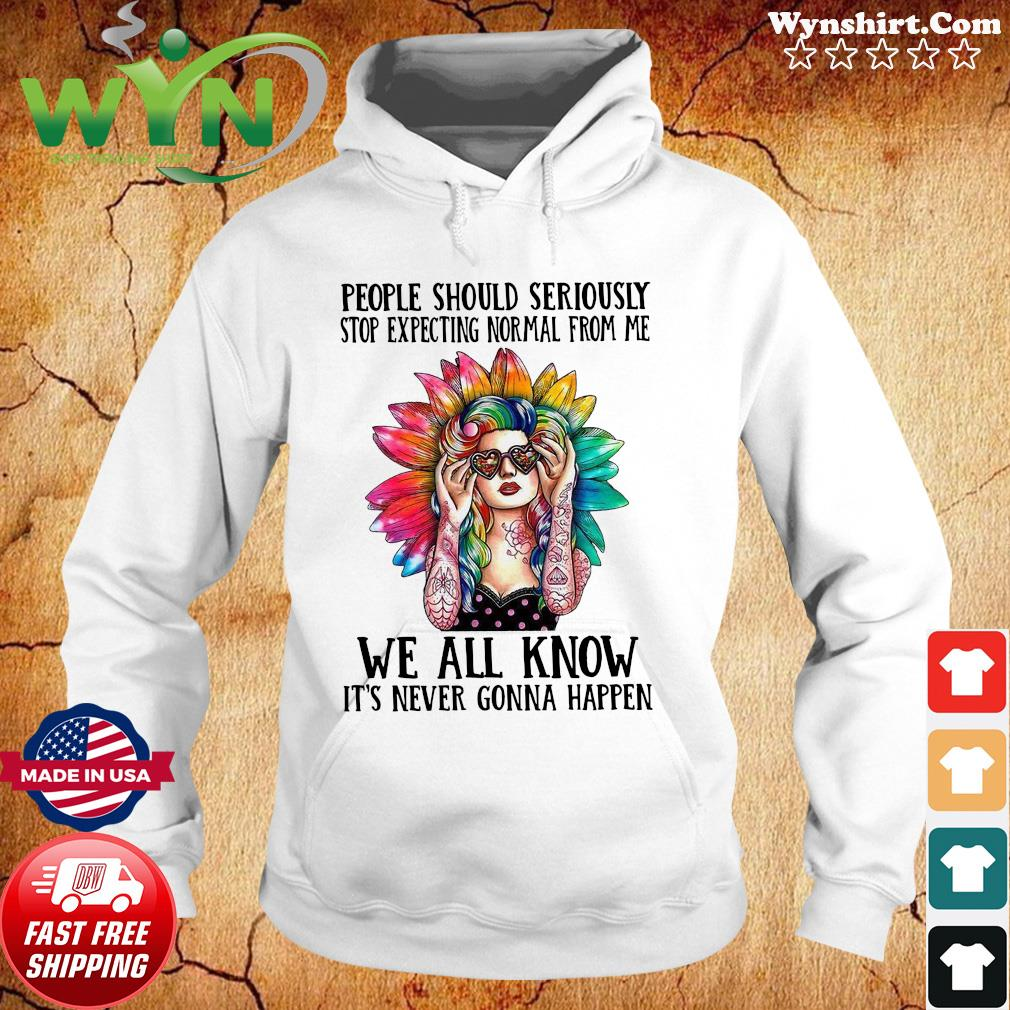 Hippie Girl People Should Seriously Stop Expecting Normal From Me Too Shirt Hoodie