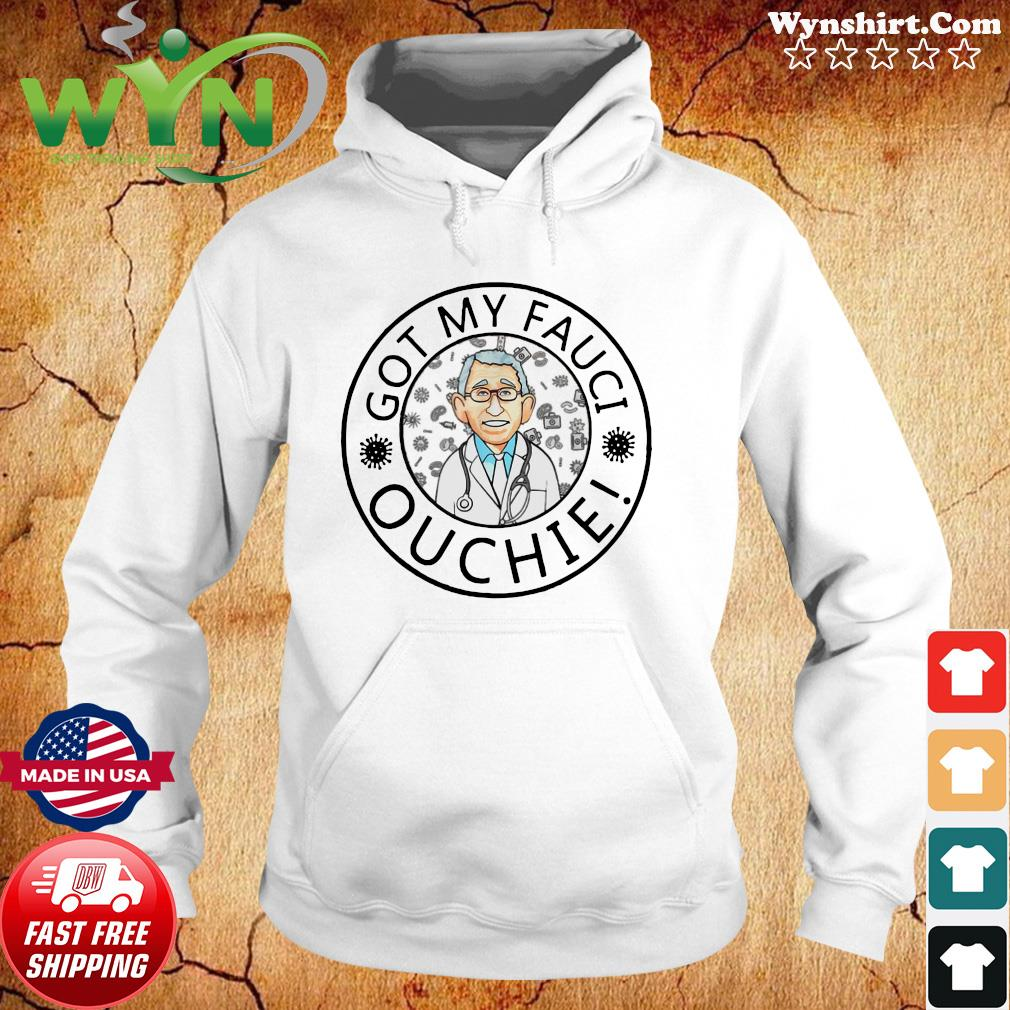 Official Got My Fauci Ouchie Shirt Hoodie