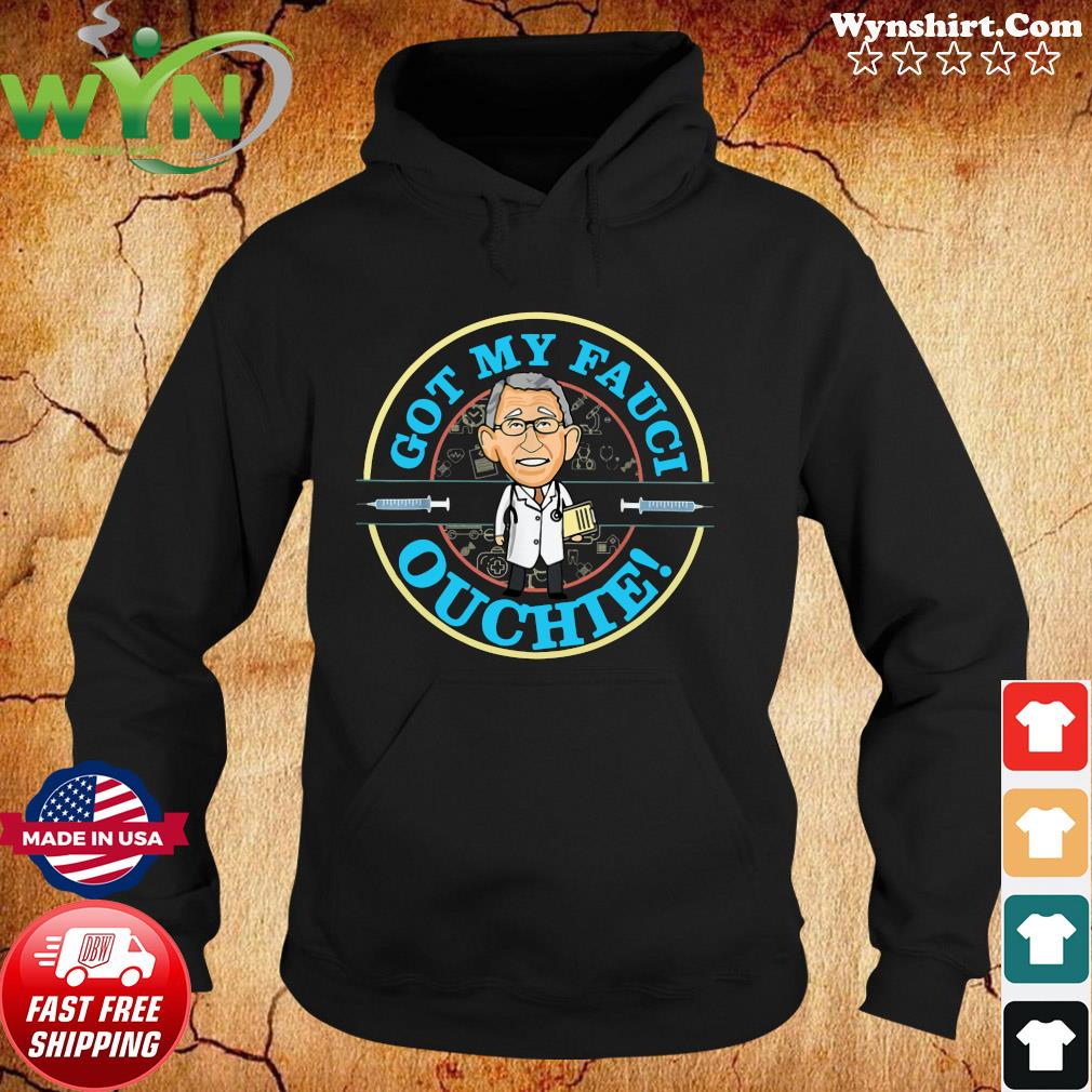 Official The Fauci Got My Fauci Ouchie Shirt Hoodie