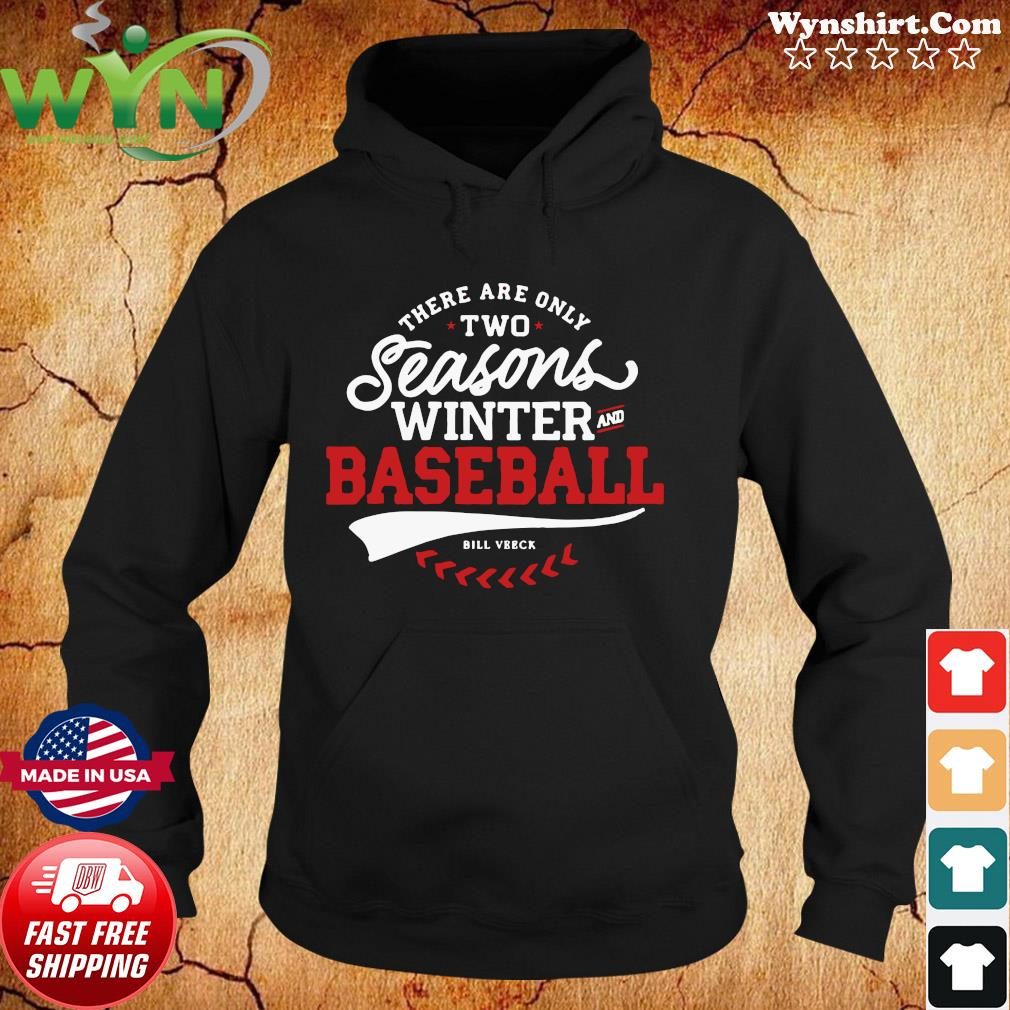 Official There Are Only Two Seasons Winter And Baseball Shirt Hoodie
