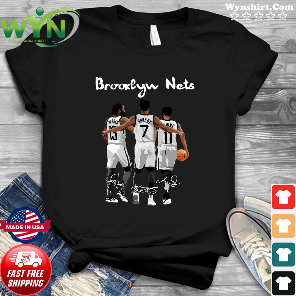 The Brooklyn Nets 13 Harden 7 Durant And 11 Irving Signatures Shirt