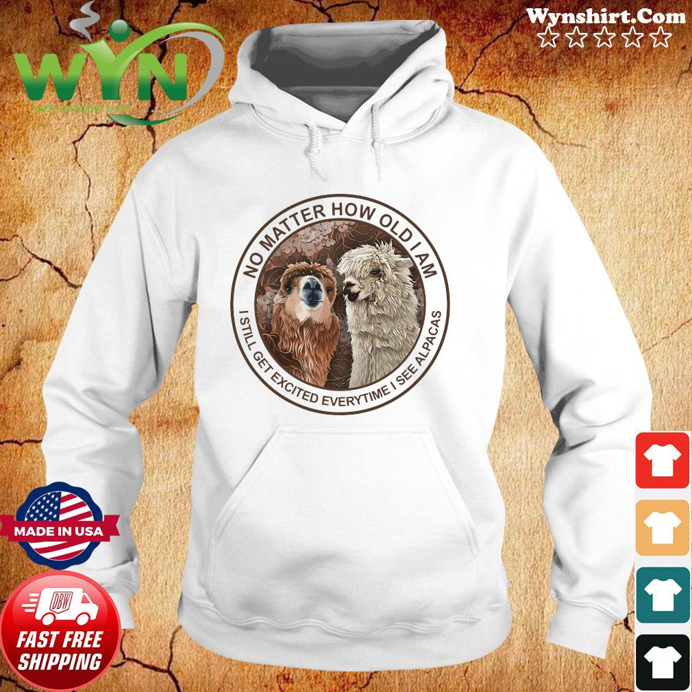 Official No Matter How Old I Am I Still Get Excited Everytime I See Alpacas Shirt Hoodie