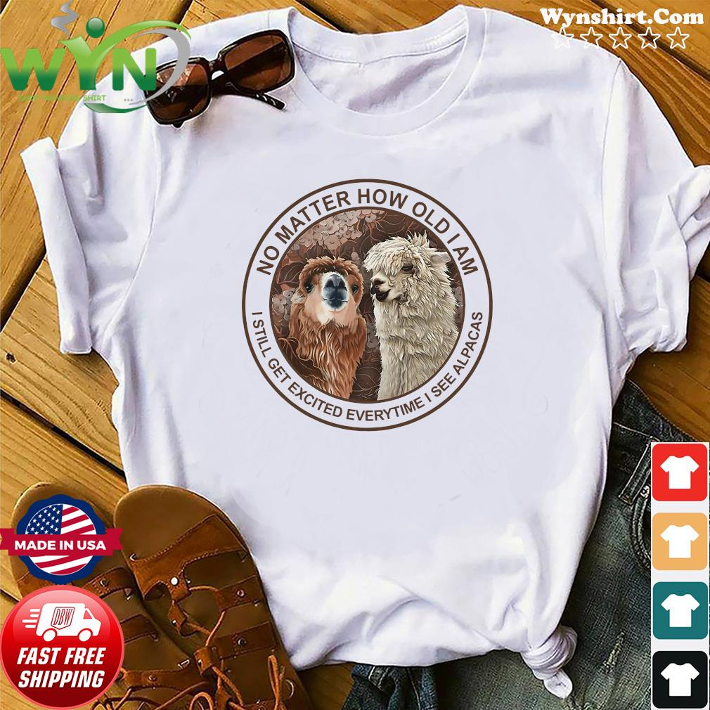 Official No Matter How Old I Am I Still Get Excited Everytime I See Alpacas Shirt