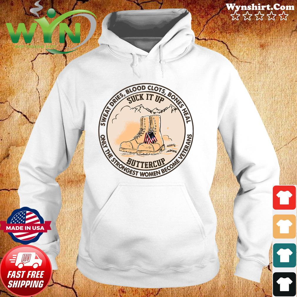 Official Sweat Dries Blood Clots Bones Heal Only The Strongest Women Become Veterans Shirt Hoodie