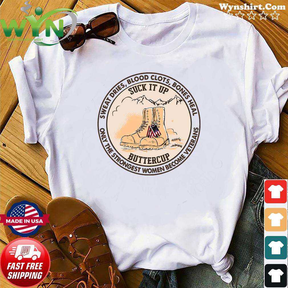 Official Sweat Dries Blood Clots Bones Heal Only The Strongest Women Become Veterans Shirt