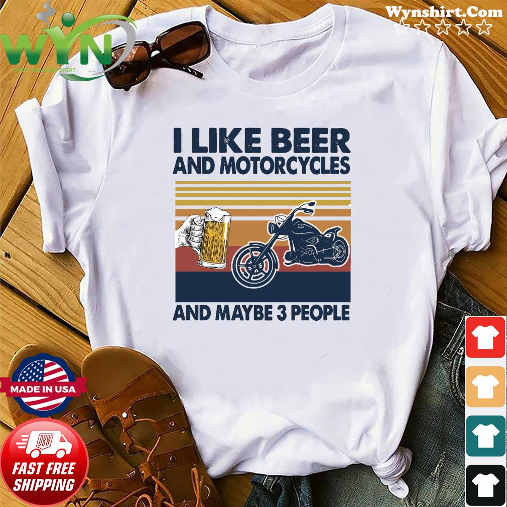 Official Vintage I Like Beer And Motorcycles And Maybe 3 People Shirt