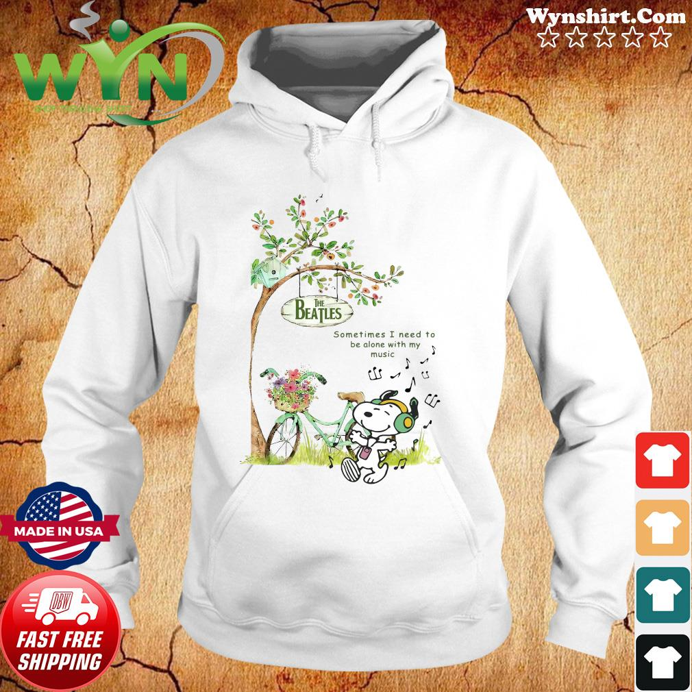 Snoopy Listen To Music Of The Beatles Sometimes I Need To Be Alone With My Music Shirt Hoodie