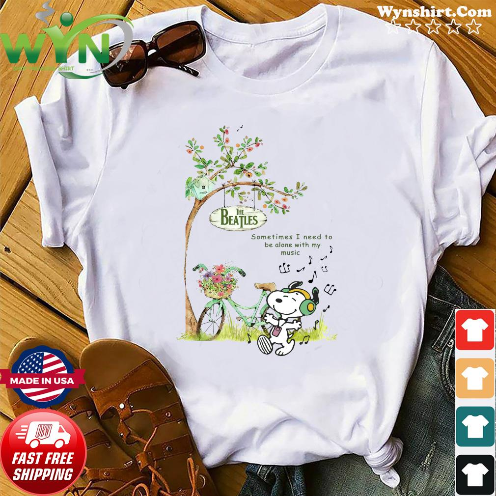 Snoopy Listen To Music Of The Beatles Sometimes I Need To Be Alone With My Music Shirt