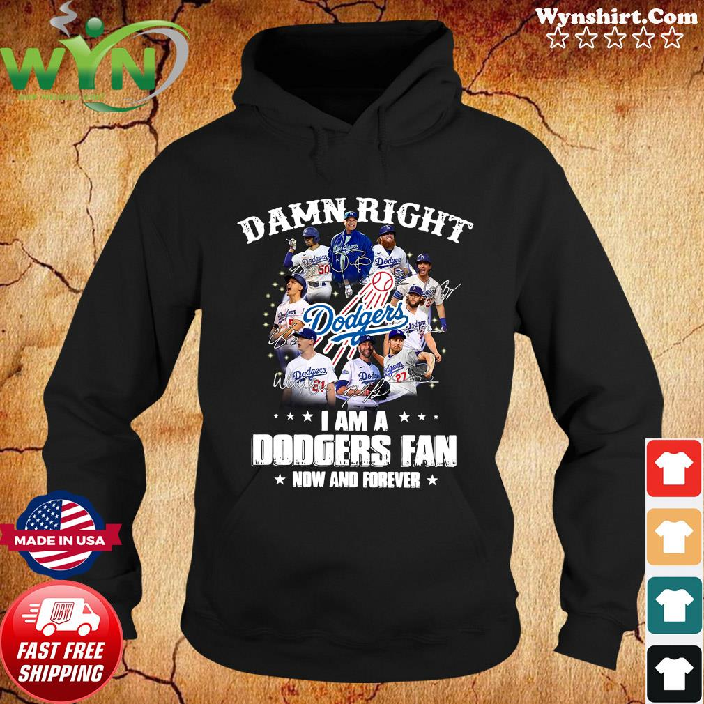 The Los Angeles Damn Right I Am A Dodgers Fan Now And Forever Signature Shirt Hoodie