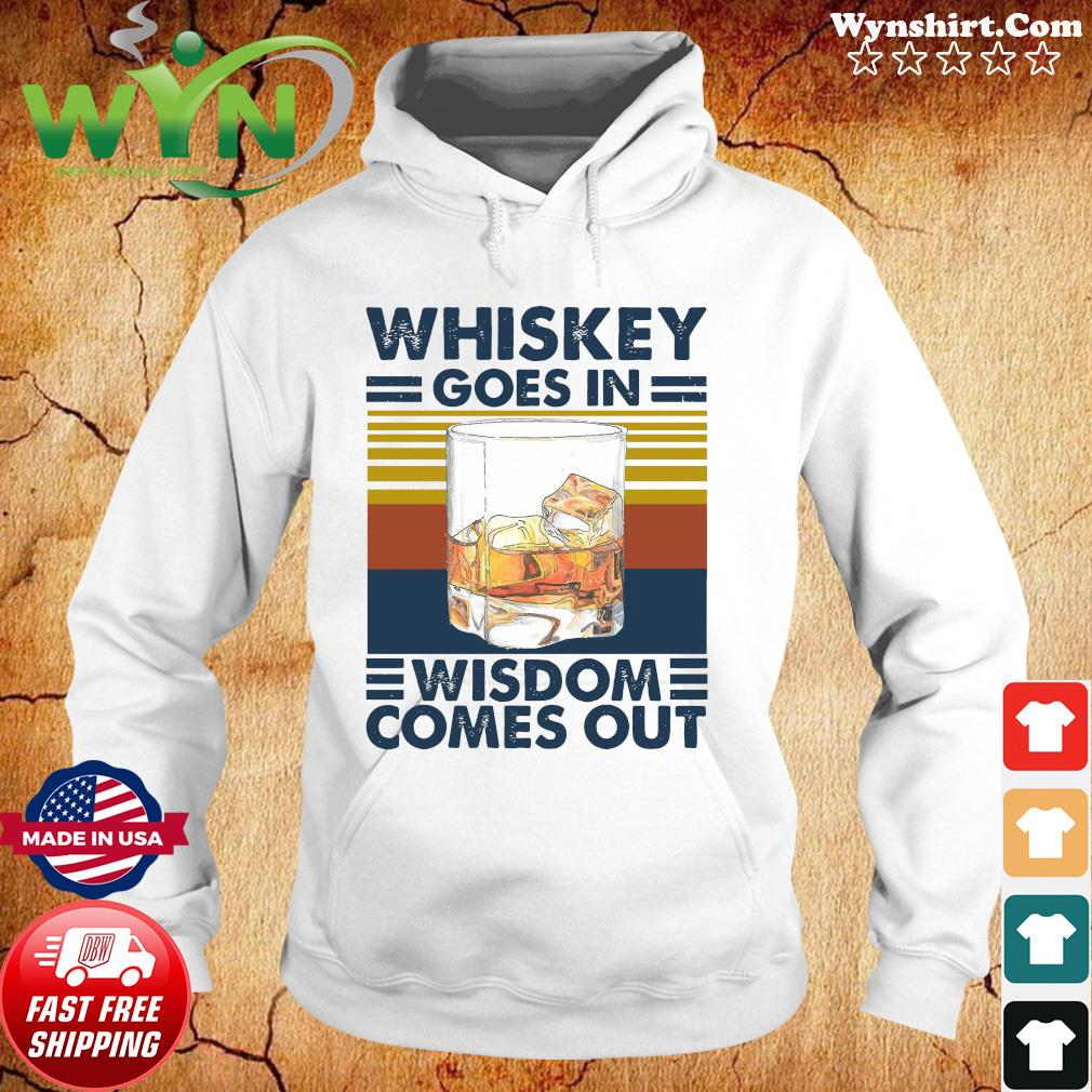 Whiskey Goes In Wisdom Comes Out Vintage Shirt Hoodie