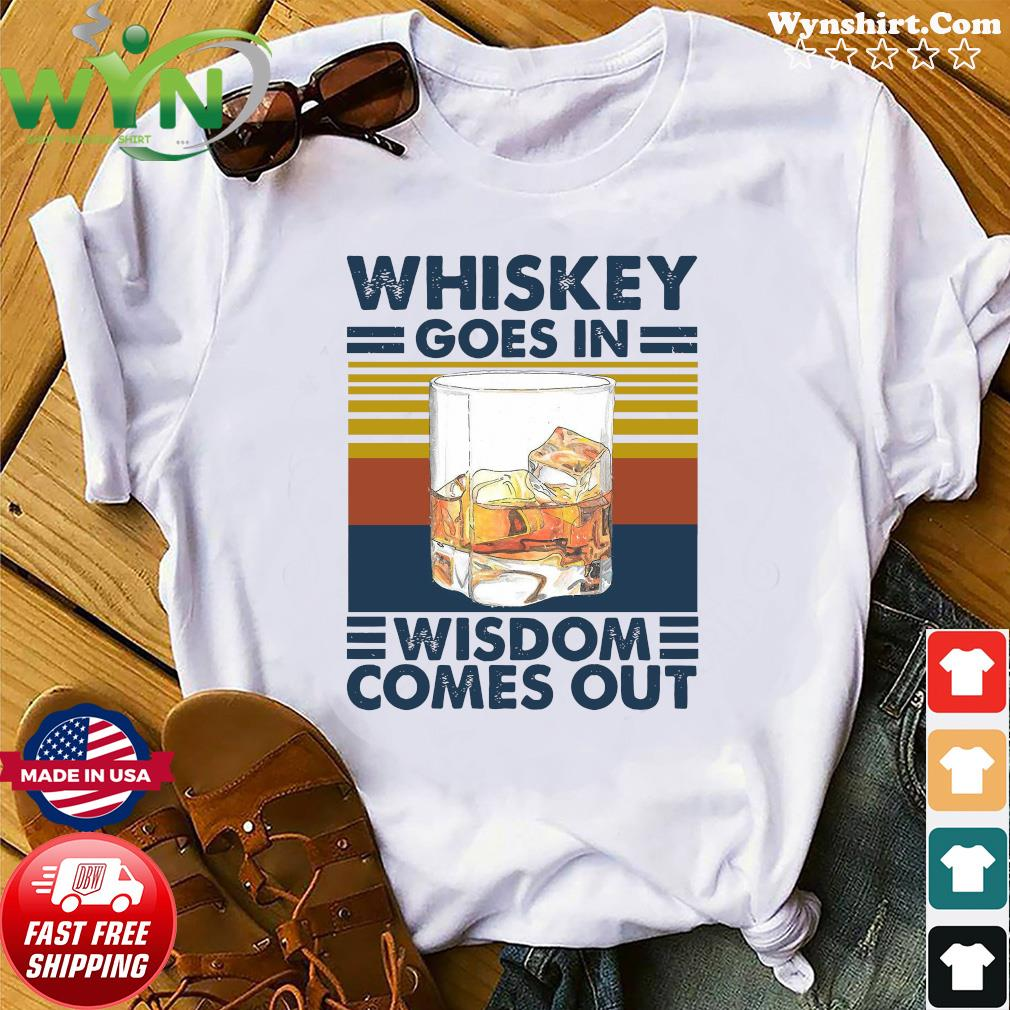 Whiskey Goes In Wisdom Comes Out Vintage Shirt