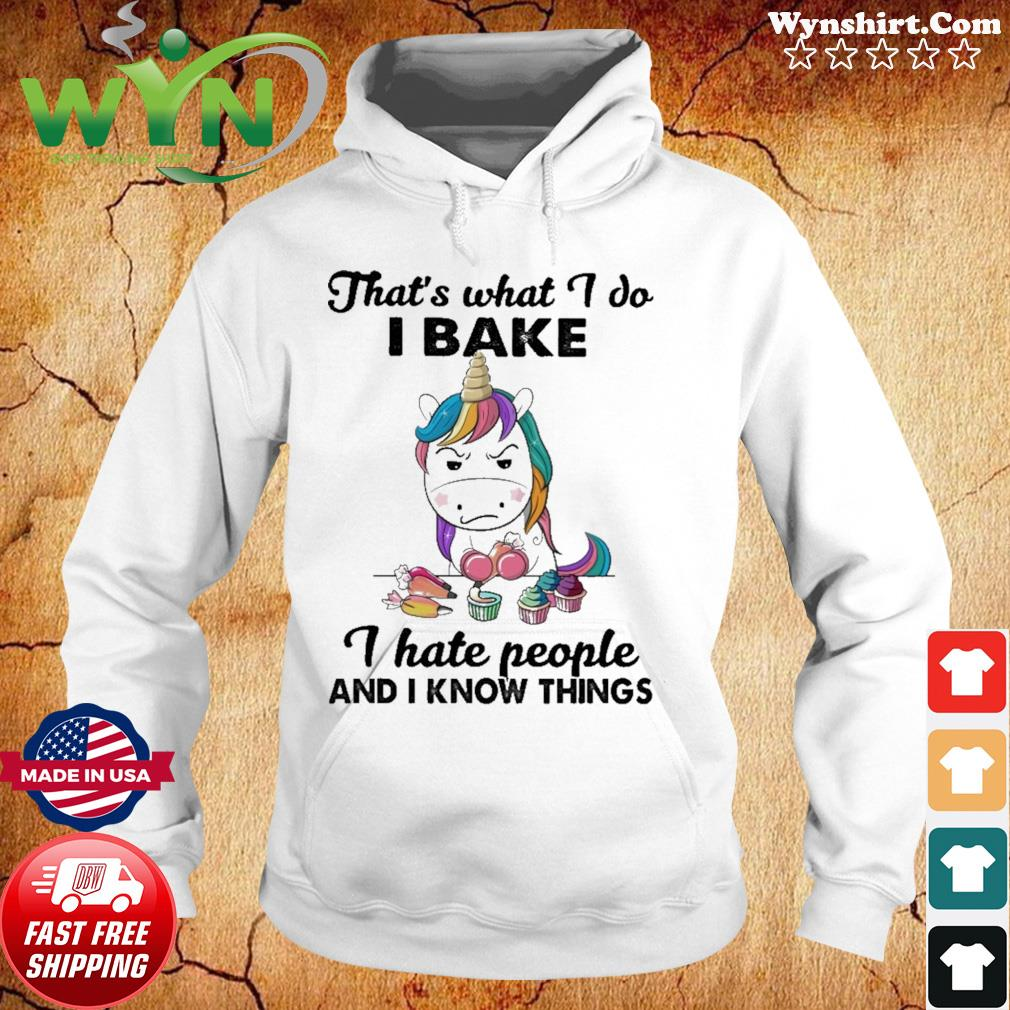 Official Unicorn That's What I Do I Bake I Hate People And I Know Things Shirt Hoodie