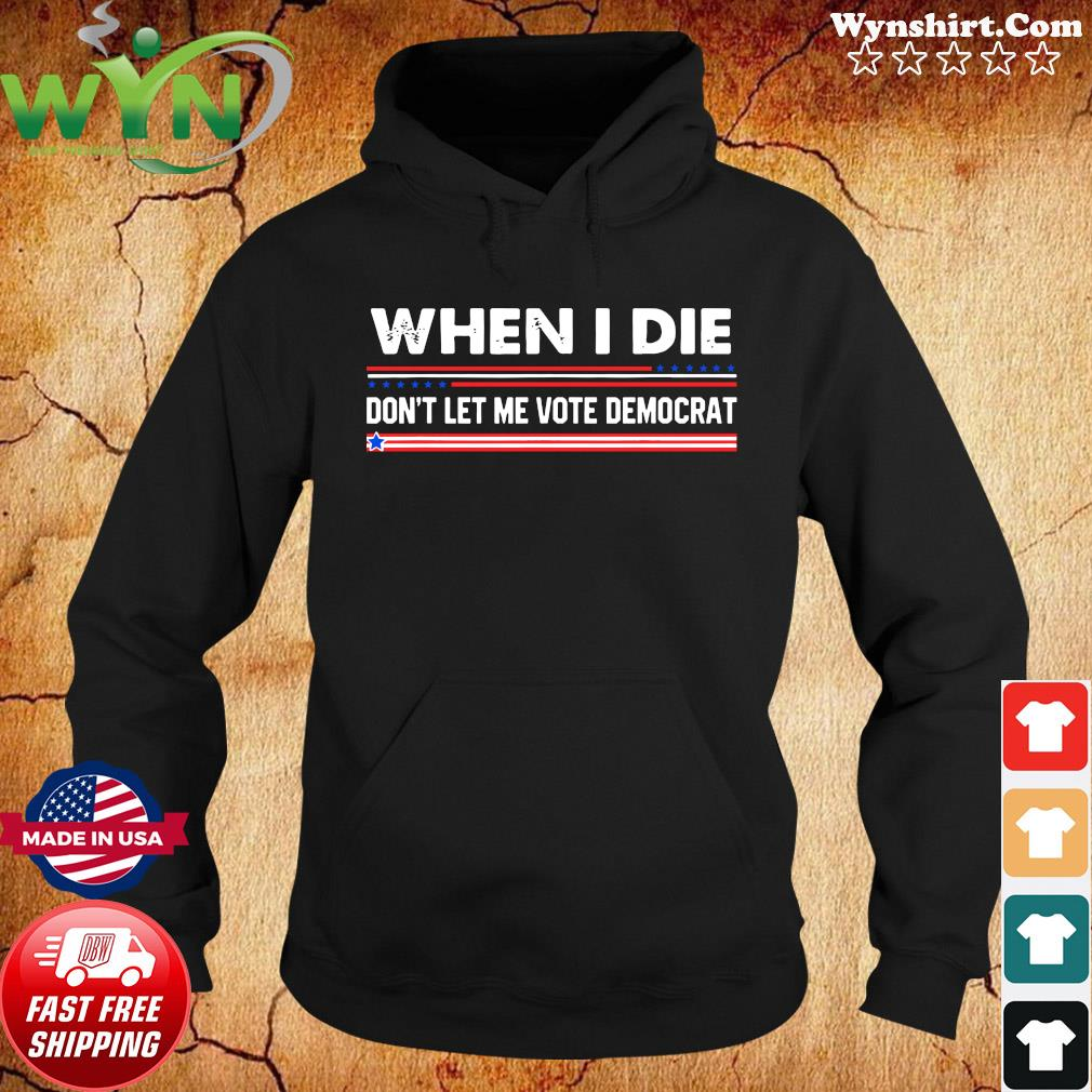 Official When i die don't let me vote democrat american flag T-Shirt Hoodie