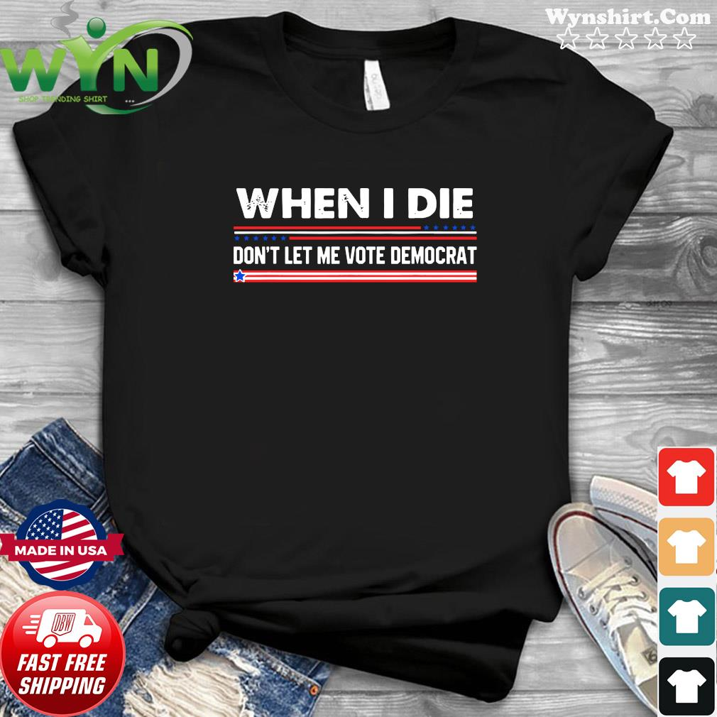 Official When i die don't let me vote democrat american flag T-Shirt