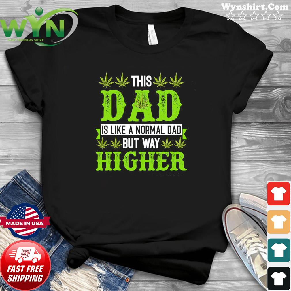 Weed Dad Is Like A Normal Dad But Way Higher Shirt
