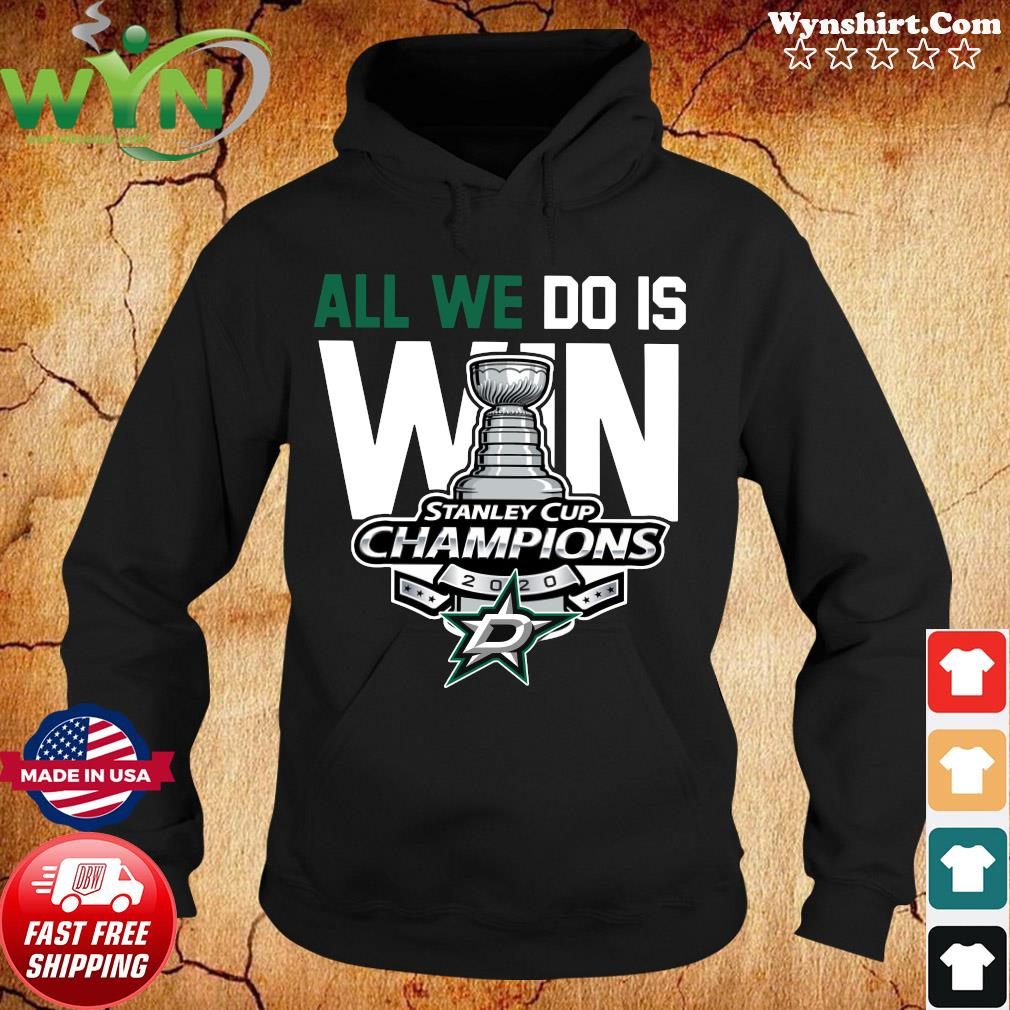 All We Do Is Win Dallas Stars Stanley Cup Champions 2020 Shirt Hoodie