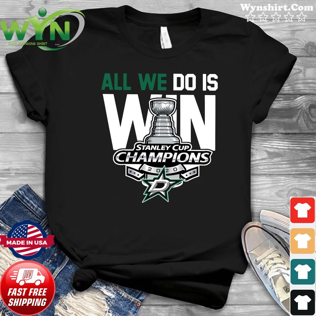 All We Do Is Win Dallas Stars Stanley Cup Champions 2020 Shirt