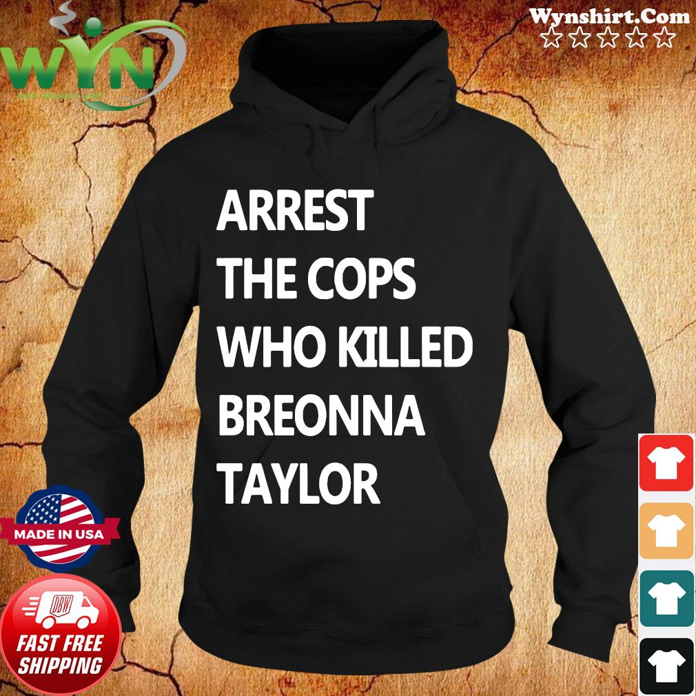 Arrest The Cops Who Killed Breonna Taylor Shirt Hoodie