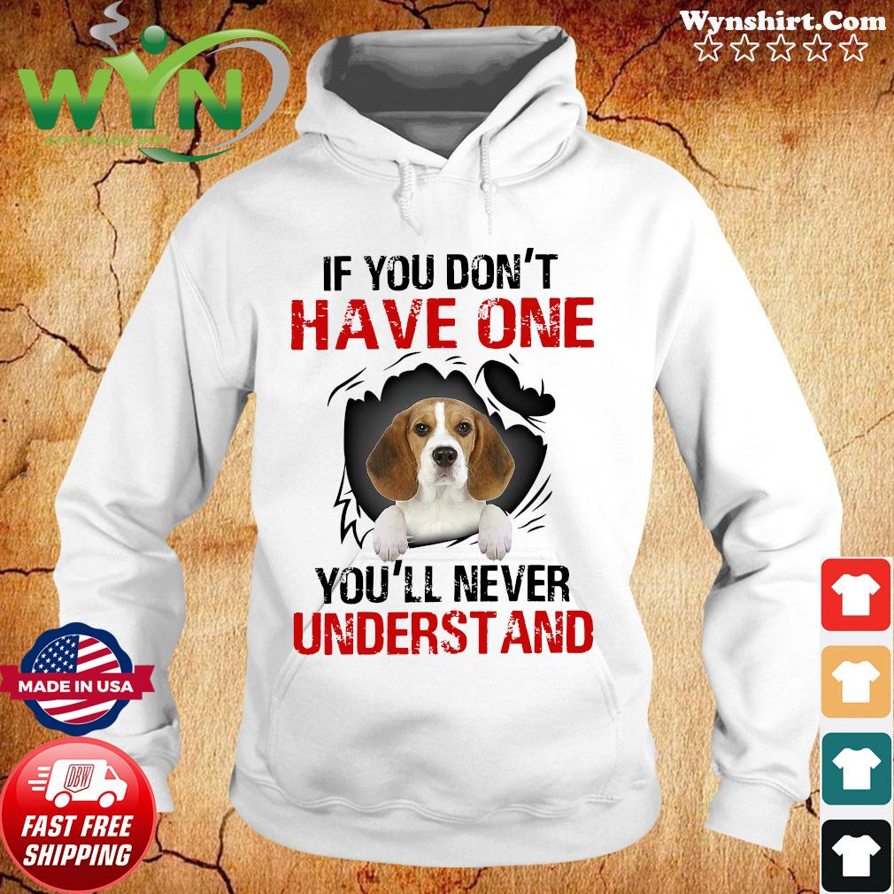 Beagle Dog If You Don't Have One You'll Never Understand Shirt Hoodie