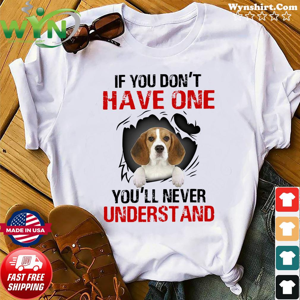 Beagle Dog If You Don't Have One You'll Never Understand Shirt