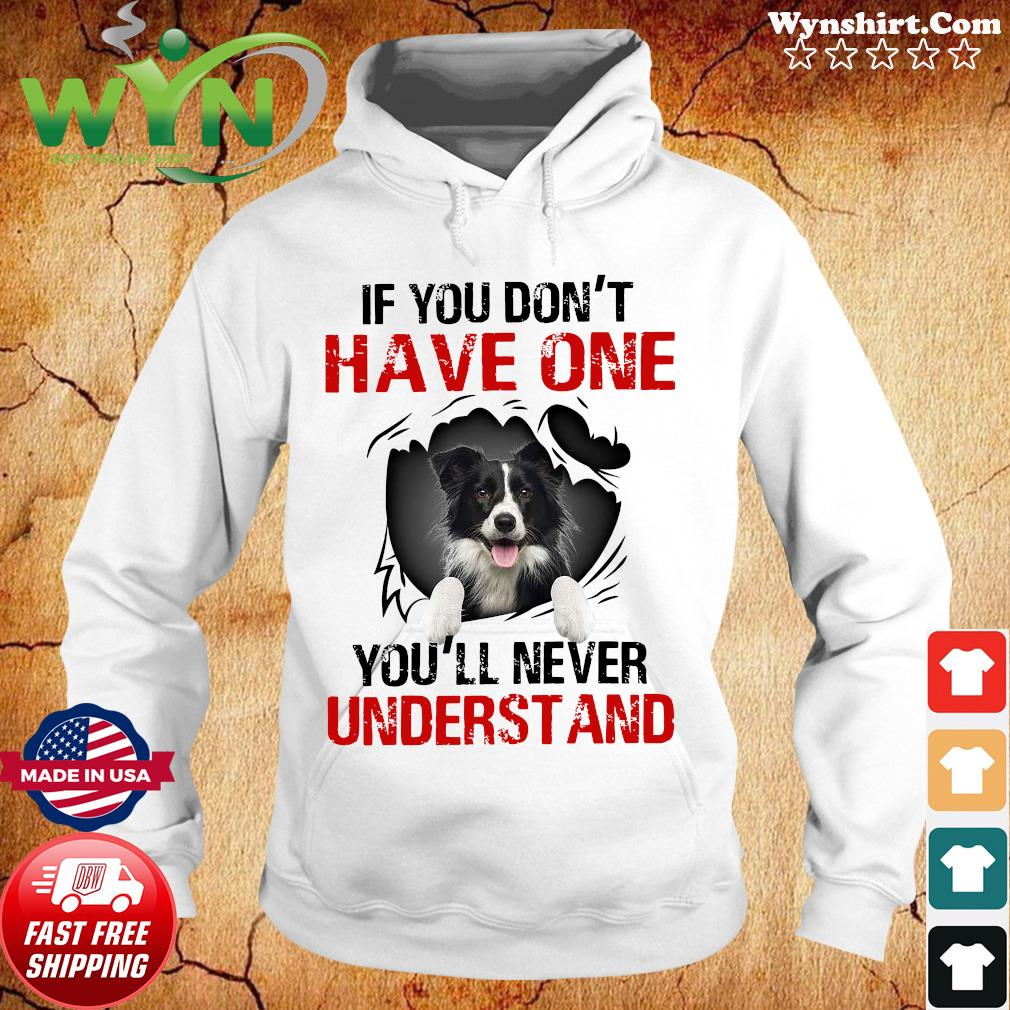Border Collie Dog If You Don't Have One You'll Never Understand Shirt Hoodie