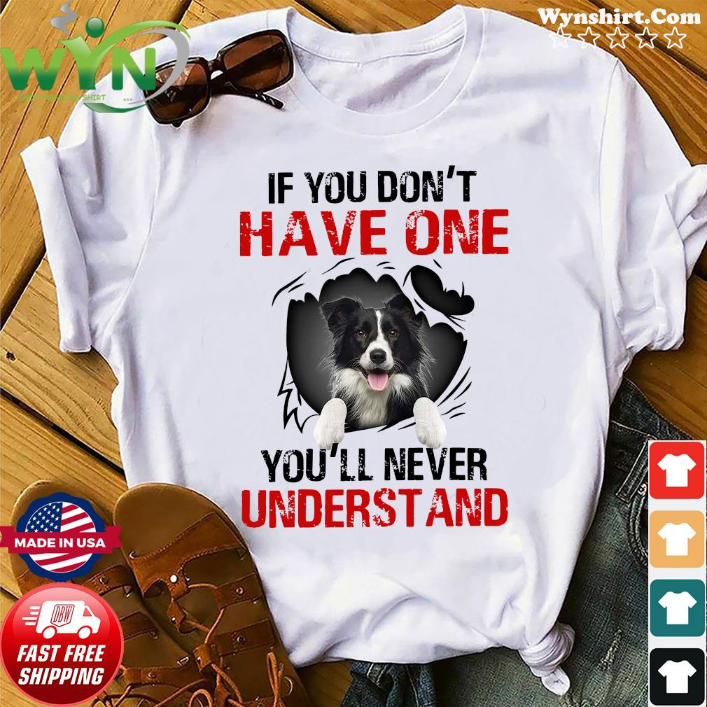 Border Collie Dog If You Don't Have One You'll Never Understand Shirt