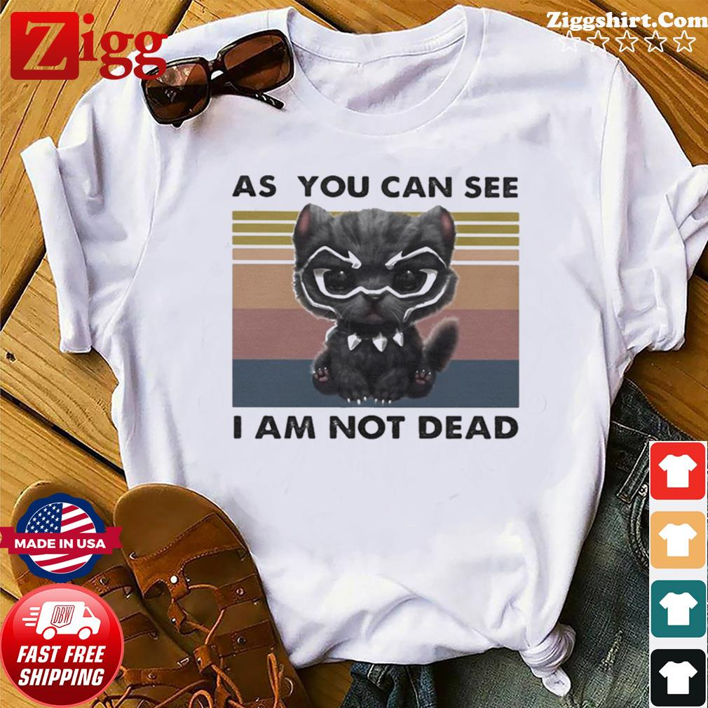 Cat Black Panther as you can see I am not dead vintage retro shirt