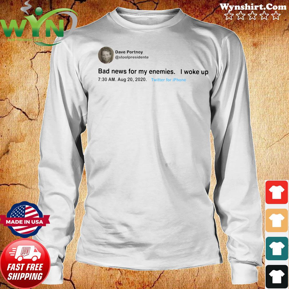 Dave Portnoy Tweet Bad News For My Enemies I Woke Up Shirt Long Sweater