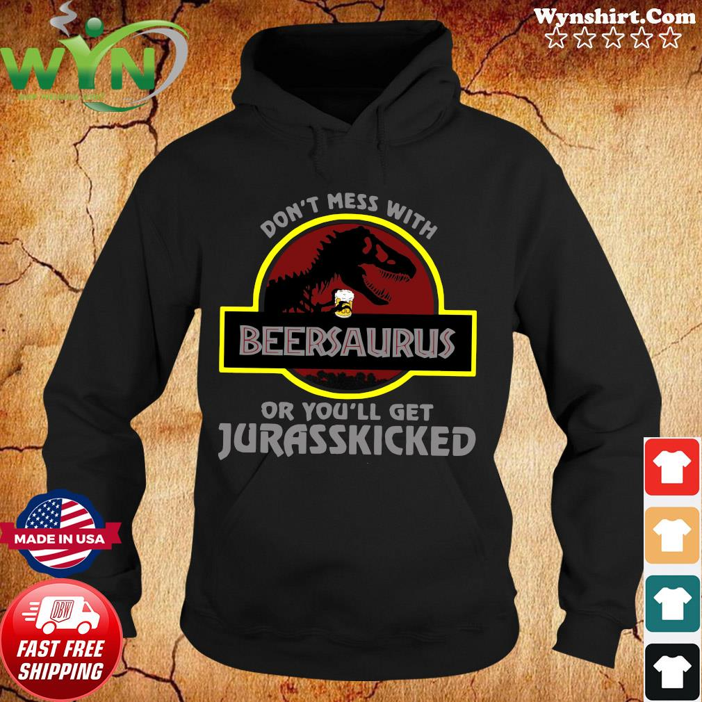 Dinosaur T-rex Beersaurus Don't Mess With Or You'll Get Jurasskicked Shirt Hoodie