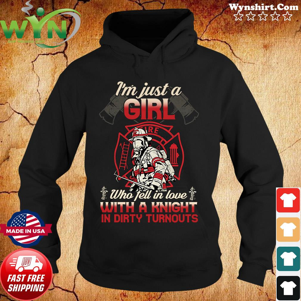 Firefighter I'm Just A Girl Who Fell In Love With A Knight In Dirty Turnouts Shirt Hoodie