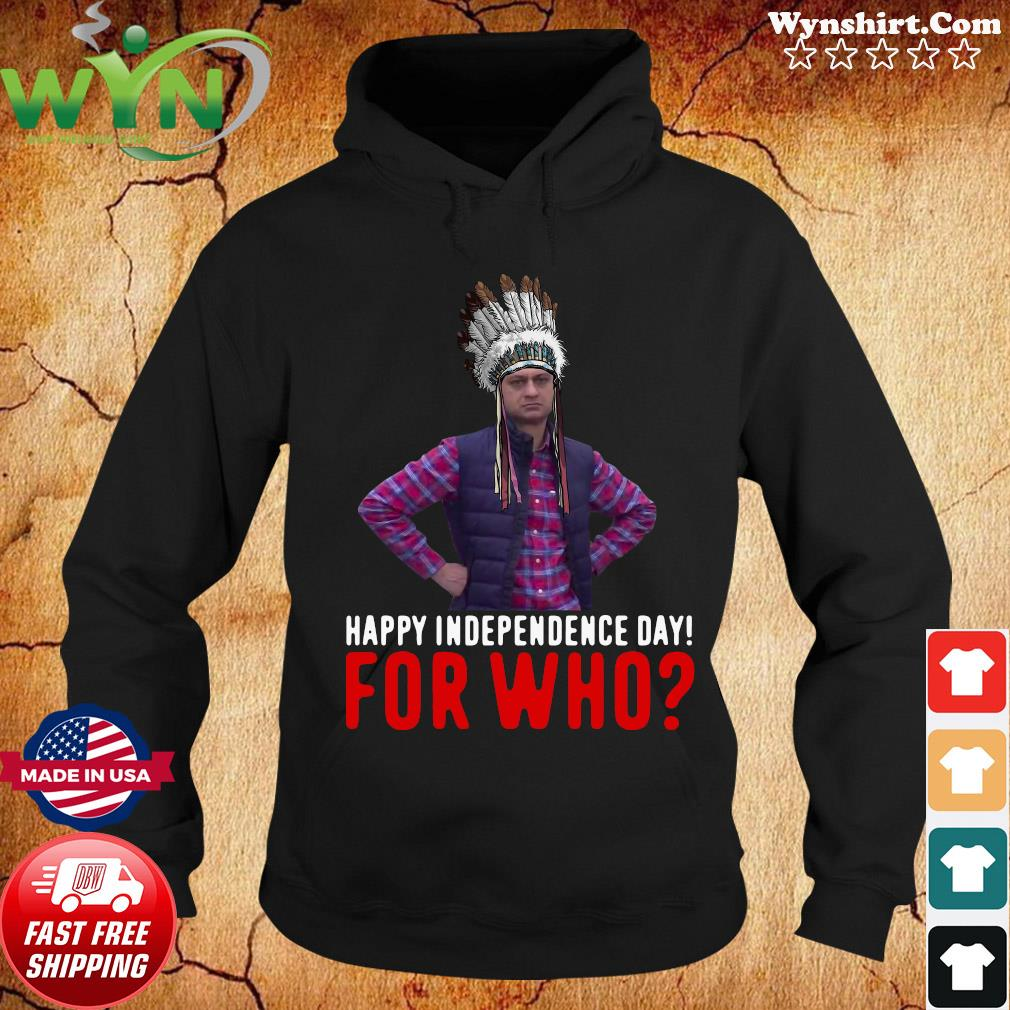 Happy Independence Day For Who Native Shirt Hoodie