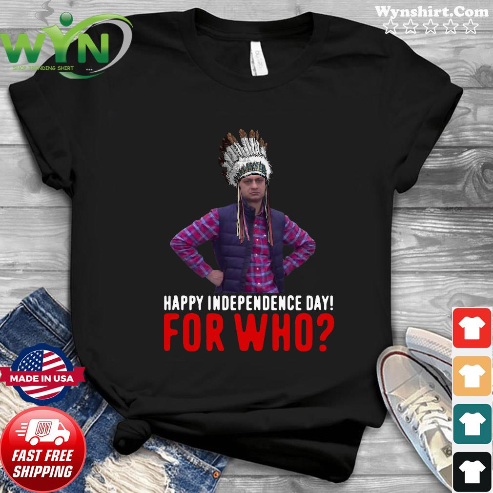 Happy Independence Day For Who Native Shirt