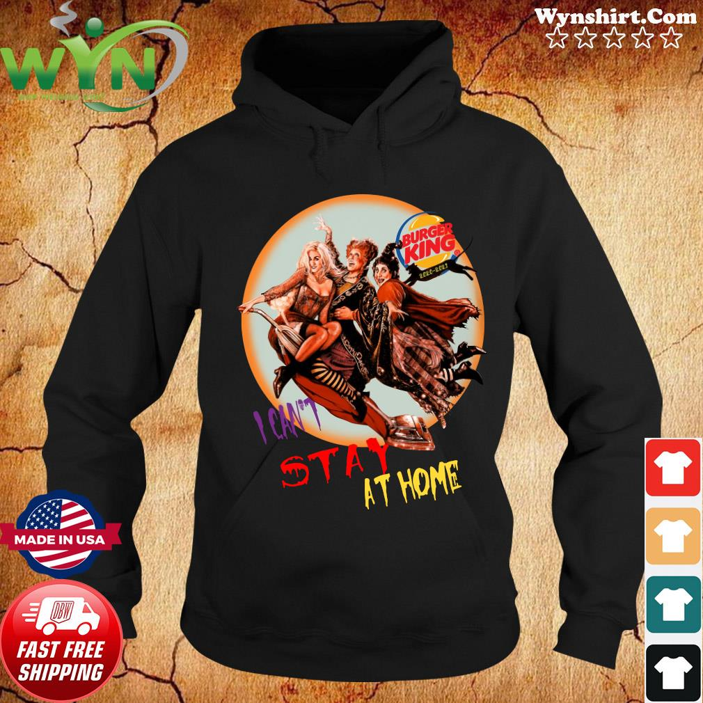 Hocus Pocus Burger King I Can't Stay At Home Shirt Hoodie