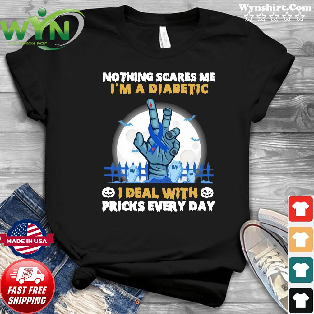Nothing Scares Me I'm A Diabetic I deal with pricks every day Halloween 2020 shirt