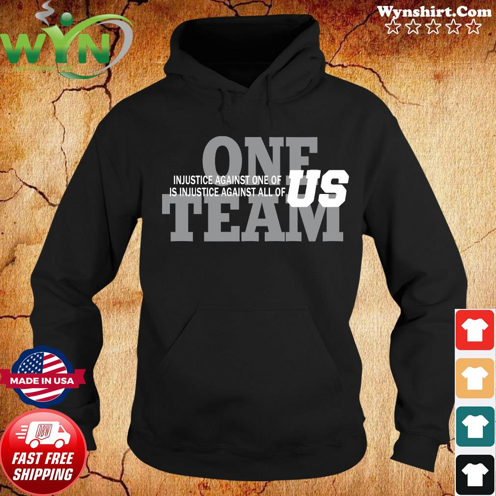 One Team Injustice Against One Of Is Injustice Against All Of Us Shirt Hoodie