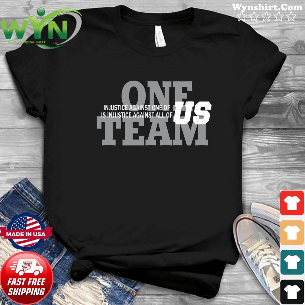 One Team Injustice Against One Of Is Injustice Against All Of Us Shirt
