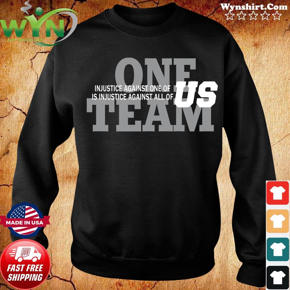 One Team Injustice Against One Of Is Injustice Against All Of Us Shirt Sweater