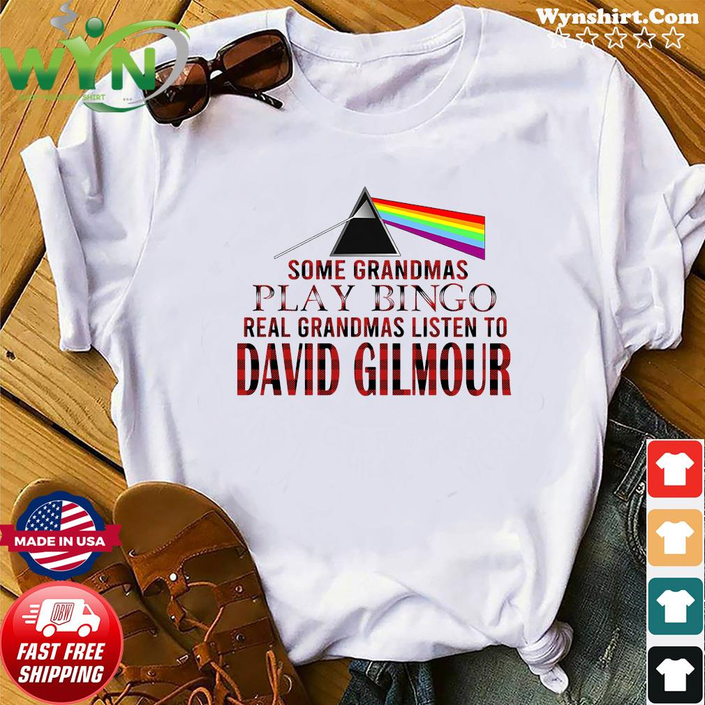 Some Grandmas Play Bingo Real Grandmas Listen To David Gilmour Shirt