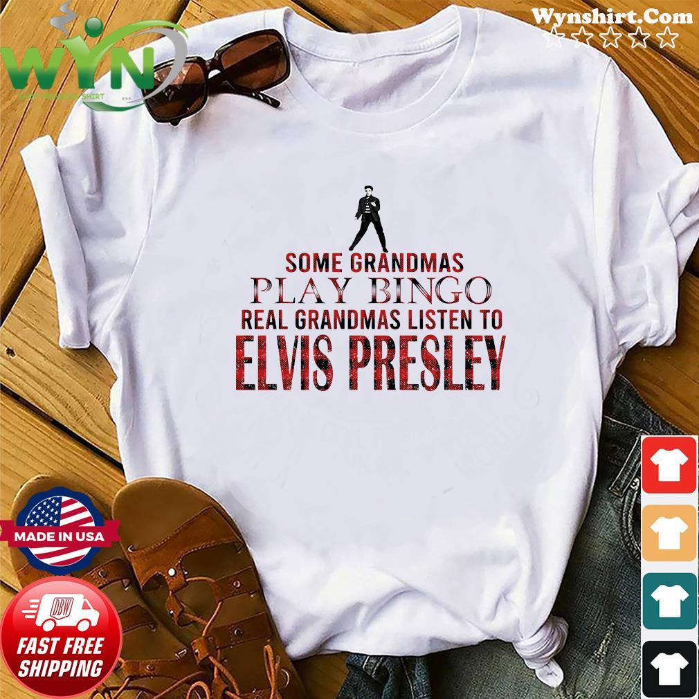 Some Grandmas Play Bingo Real Grandmas Listen To Elvis Presley Shirt