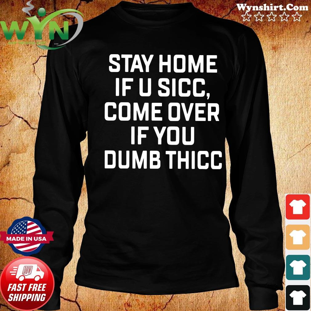 Stay Home If U Sicc Come Over If You Dumb Thicc Shirt Long Sweater