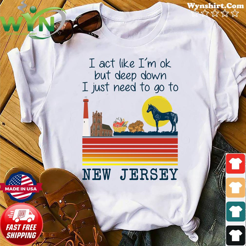 Vintage Horse I Act Like I'm Ok But Deep Down I Just Need To Go To New Jersey Shirt