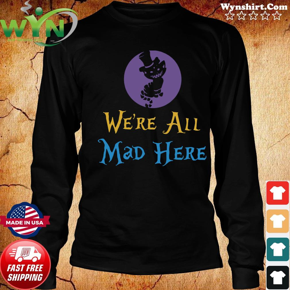 We're All Mad Here Shirt Long Sweater