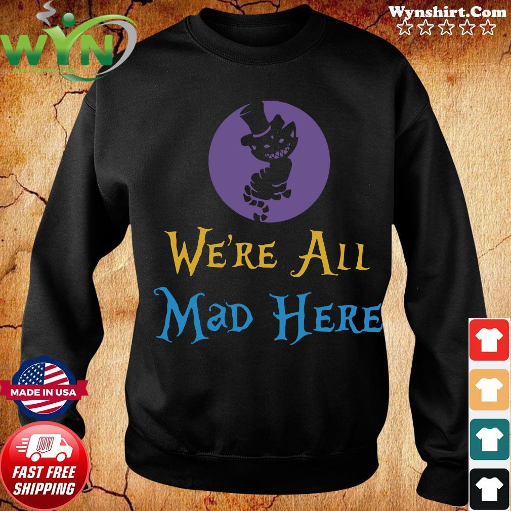 We're All Mad Here Shirt Sweater