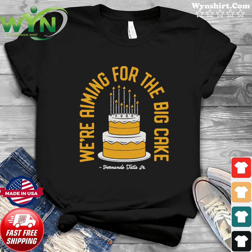 We're Aiming For The Big Cake Shirt