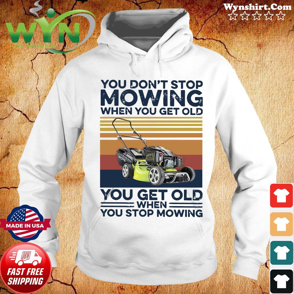You Don't Stop Mowing When You Get Old You Get Old When You Stop Moving Vintage Shirt Hoodie