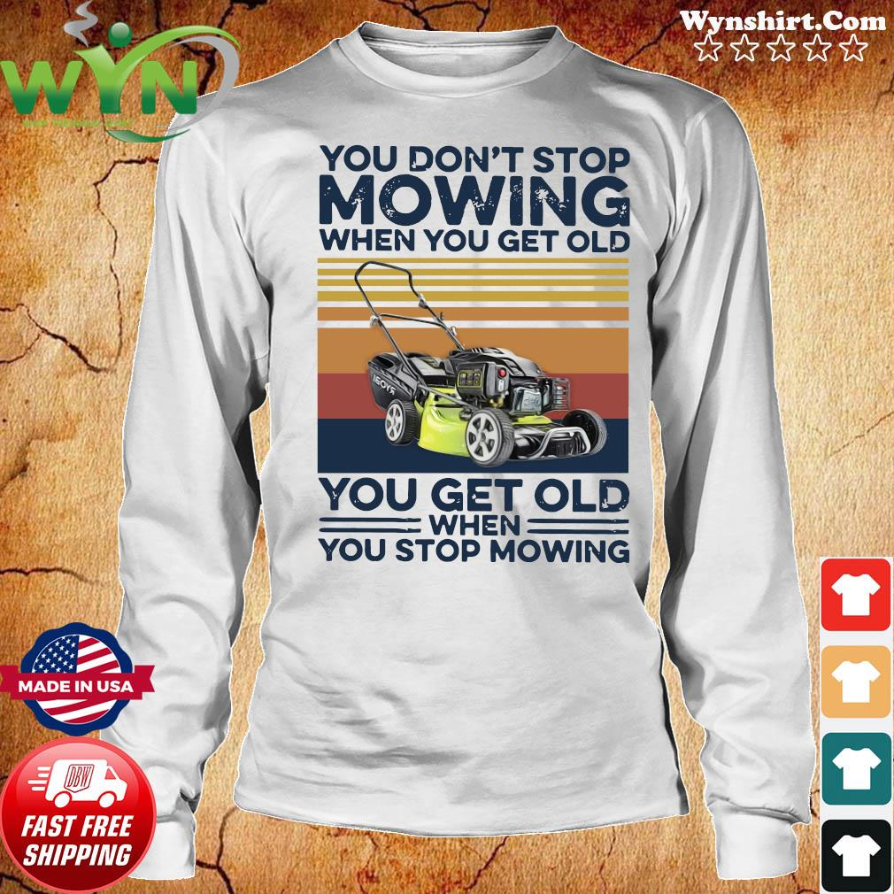 You Don't Stop Mowing When You Get Old You Get Old When You Stop Moving Vintage Shirt Long Sweater