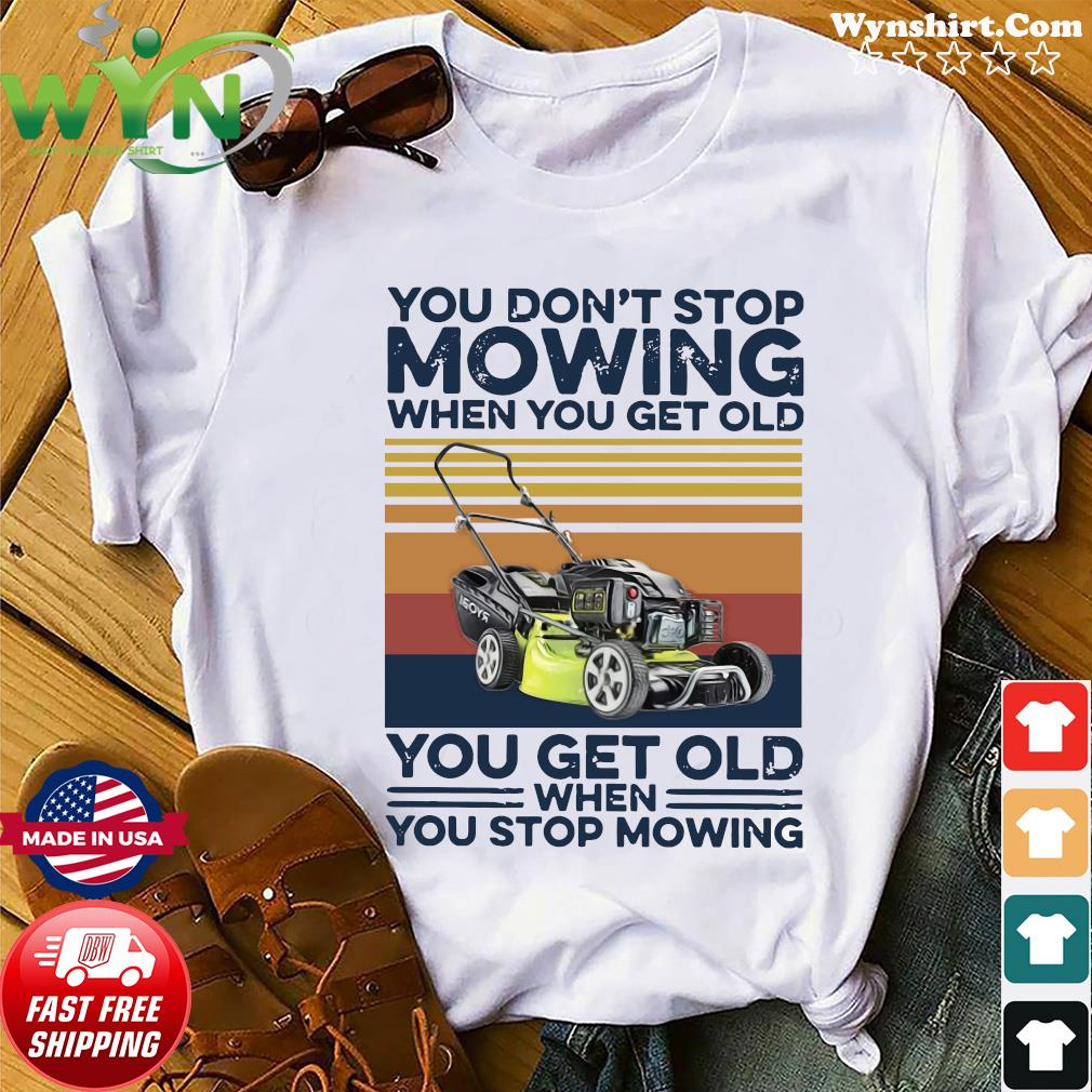 You Don't Stop Mowing When You Get Old You Get Old When You Stop Moving Vintage Shirt