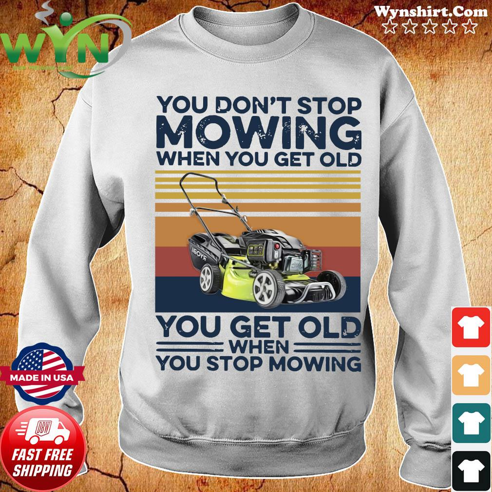 You Don't Stop Mowing When You Get Old You Get Old When You Stop Moving Vintage Shirt Sweater